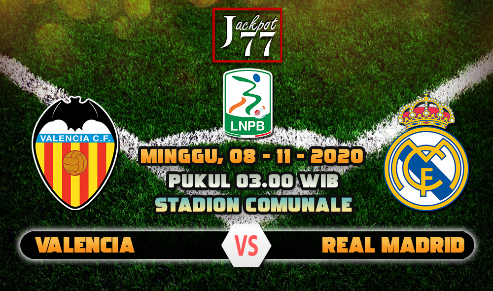 Prediksi Bola Valencia Vs Real Madrid 8 November 2020