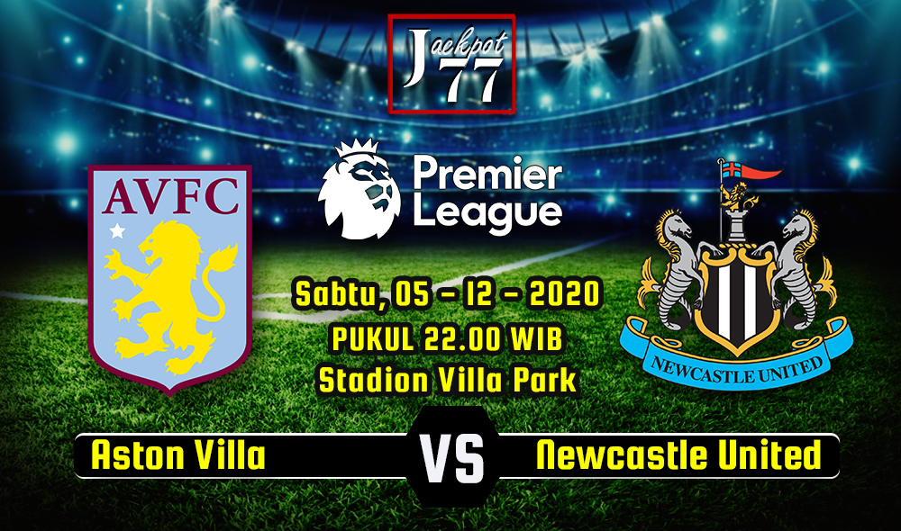 Prediksi Bola Aston Villa Vs Newcastle United 05 Desember 2020