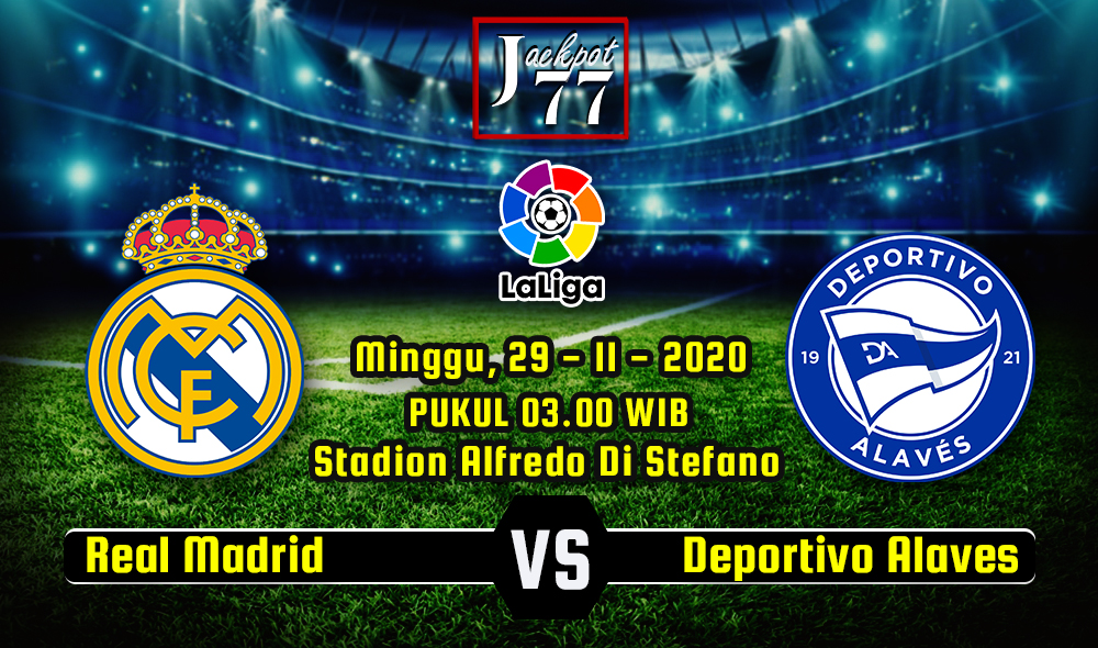 Prediksi Bola Real Madrid Vs Deportivo Alaves 29 November 2020