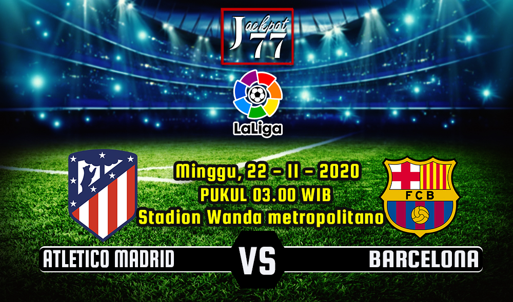 PREDIKSI ATLETICO MADRID VS BARCELONA 22 NOVEMBER 2020