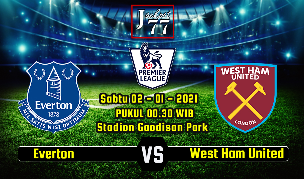 Prediksi Bola Everton Vs West Ham United 2 Januari 2021