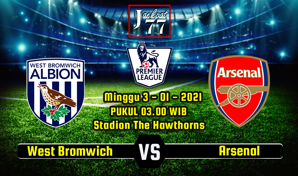Prediksi Bola West Bromwich Vs Arsenal 3 Januari 2021