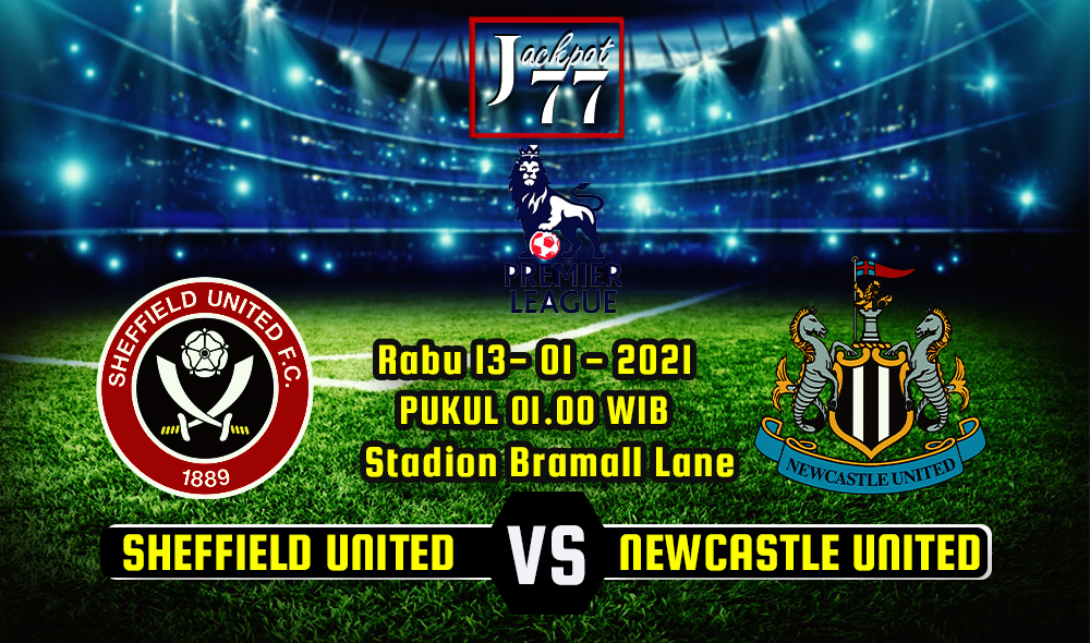 PREDIKSI SHEFFIELD UNITED VS NEWCASTLE UNITED 13 JANUARI 2021